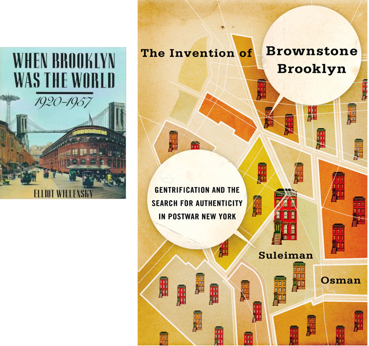 When Brooklyn Was the World 1920-1957; The Invention of Brownstone Brooklyn, Suleiman Osman, Elliott Willensky, Gentrification, brownstoners, history, nostalgia, NYC